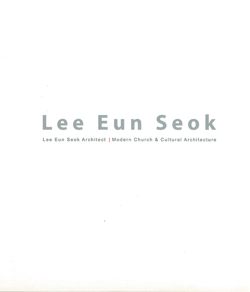 LEE EUN SEOK : From Art to Architecture, Gwachon