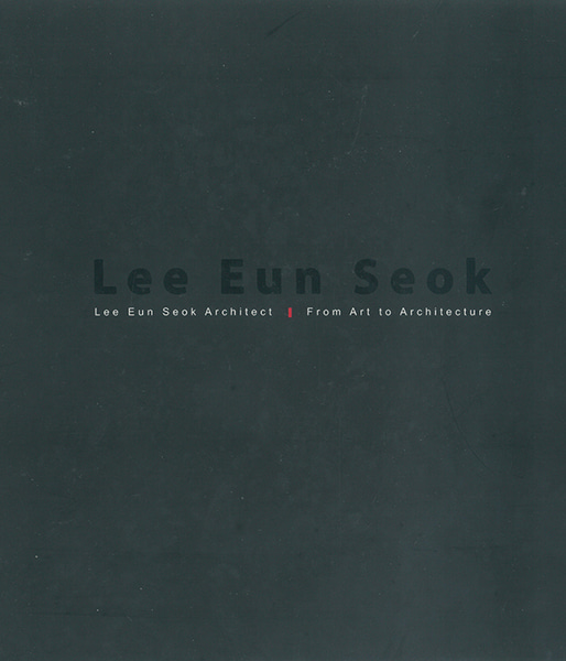 LEE EUN SEOK : From Art to Architecture